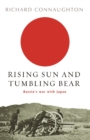 Rising Sun And Tumbling Bear : Russia's War with Japan - eBook