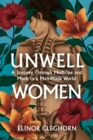 Unwell Women : A Journey Through Medicine And Myth in a Man-Made World - Book