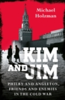 Kim and Jim : Philby and Angleton, Friends and Enemies in the Cold War - Book