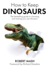 How To Keep Dinosaurs : The perfect mix of humour and science - Book