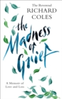 The Madness of Grief : A Memoir of Love and Loss