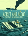 Adrift and Alone : True Stories of Survival at Sea - Book