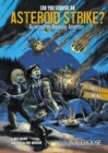 Can You Survive an Asteroid Strike? : An Interactive Doomsday Adventure - Book