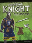 Medieval Knight Science : Armour, Weapons and Siege Warfare - Book