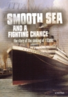 Smooth Sea and a Fighting Chance : The Story of the Sinking of Titanic - Book