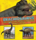 Brachiosaurus and Other Big Long-Necked Dinosaurs : The Need-to-Know Facts - Book