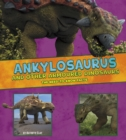 Ankylosaurus and Other Armored Dinosaurs : The Need-to-Know Facts - Book