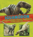 Iguanodon and Other Bird-Footed Dinosaurs : The Need-to-Know Facts - Book