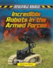 Incredible Robots in the Armed Forces - Book