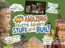 Totally Amazing Facts About Stuff We've Built - Book