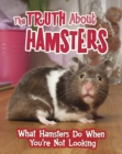 The Truth about Hamsters : What Hamsters Do When You're Not Looking - Book