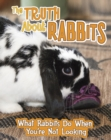 The Truth about Rabbits : What Rabbits Do When You're Not Looking - Book