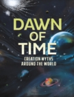 Dawn of Time : Creation Myths Around the World - Book