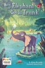 How the Elephant Got Its Trunk - Book