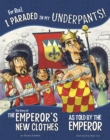 For Real, I Paraded in My Underpants! : The Story of the Emperor's New Clothes as Told by the Emperor - Book