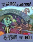 Listen, My Bridge Is SO Cool! : The Story of the Three Billy Goats Gruff as Told by the Troll - Book