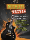 Music Trivia : What You Never Knew About Rock Stars, Recording Studios and Smash-Hit Songs - Book