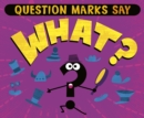 "Question Marks Say ""What?"" - Book"