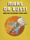 Mars or Bust! : Orion and the Mission to Deep Space - Book