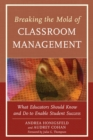 Breaking the Mold of Classroom Management : What Educators Should Know and Do to Enable Student Success, Vol. 5 - eBook