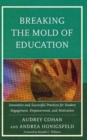 Breaking the Mold of Education : Innovative and Successful Practices for Student Engagement, Empowerment, and Motivation - Book