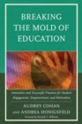 Breaking the Mold of Education : Innovative and Successful Practices for Student Engagement, Empowerment, and Motivation - eBook