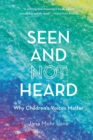 Seen and Not Heard : Why Children's Voices Matter - Book