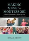 Making Music in Montessori : Everything Teachers Need to Harness Their Inner Musician and Bring Music to Life in Their Classrooms - eBook