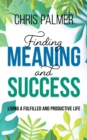 Finding Meaning and Success : Living a Fulfilled and Productive Life - Book
