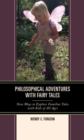 Philosophical Adventures with Fairy Tales : New Ways to Explore Familiar Tales with Kids of All Ages - eBook