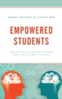 Empowered Students : Educating Flexible Minds for a Flexible Future - eBook