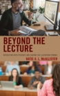 Beyond the Lecture : Interacting with Students and Shaping the Classroom Dynamic - Book