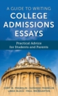 A Guide to Writing College Admissions Essays : Practical Advice for Students and Parents - Book