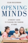 Opening Minds : A Parents' Guide to Teaching for Thinking at Home - Book