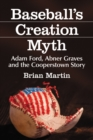 Baseball's Creation Myth : Adam Ford, Abner Graves and the Cooperstown Story - eBook