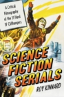 Science Fiction Serials : A Critical Filmography of the 31 Hard SF Cliffhangers; With an Appendix of the 37 Serials with Slight SF Content - eBook