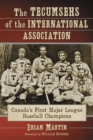 The Tecumsehs of the International Association : Canada's First Major League Baseball Champions - eBook