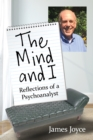The Mind and I : Reflections of a Psychoanalyst - eBook