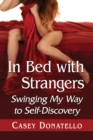 In Bed with Strangers : Swinging My Way to Self-Discovery - eBook