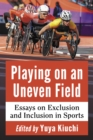 Playing on an Uneven Field : Essays on Exclusion and Inclusion in Sports - eBook