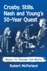 Crosby, Stills, Nash and Young's 50-Year Quest : Music to Change the World - eBook