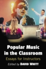 Popular Music in the Classroom : Essays for Instructors - eBook
