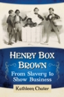 Henry Box Brown : From Slavery to Show Business - eBook