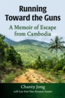 Running Toward the Guns : A Memoir of Escape from Cambodia - eBook