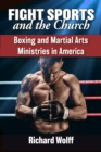 Fight Sports and the Church : Boxing and Martial Arts Ministries in America - eBook