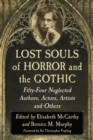 Lost Souls of Horror and the Gothic : Fifty-Four Neglected Authors, Actors, Artists and Others - Book
