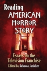 Reading American Horror Story : Essays on the Television Franchise - Book