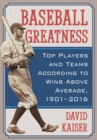 Baseball Greatness : Top Players and Teams According to Wins Above Average, 1901-2016 - Book