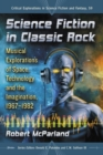 Science Fiction in Classic Rock : Musical Explorations of Space, Technology and the Imagination, 1967-1982 - Book