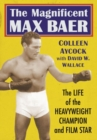 The Magnificent Max Baer : The Life of the Heavyweight Champion and Film Star - Book